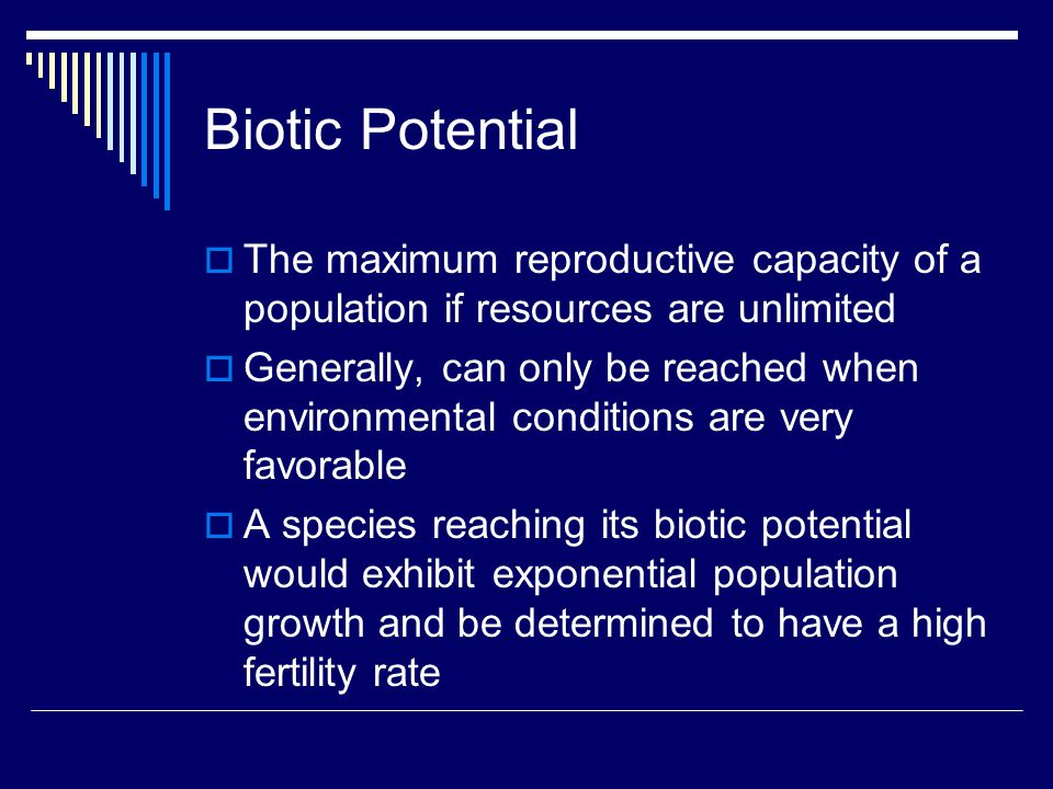 Biotic Potential The maximum reproductive capacity of a population if resources are unlimited.