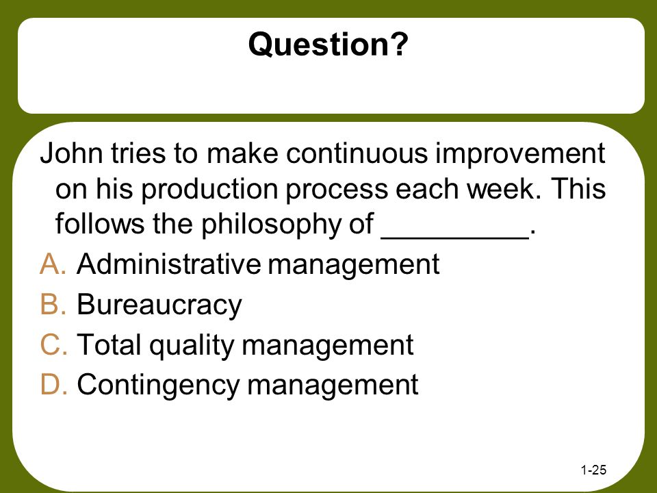 Question John tries to make continuous improvement on his production process each week. This follows the philosophy of _________.