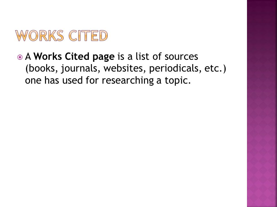 Works Cited A Works Cited page is a list of sources (books, journals, websites, periodicals, etc.) one has used for researching a topic.