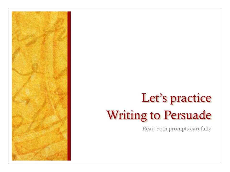 Let's practice Writing to Persuade