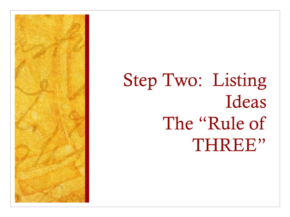 Step Two: Listing Ideas The Rule of THREE