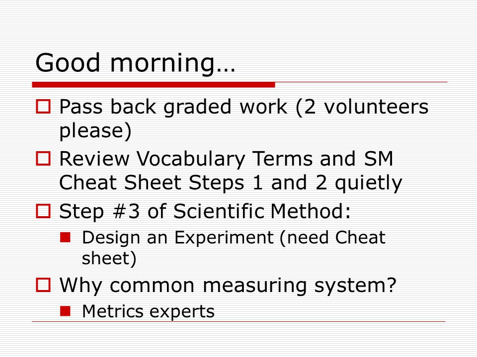Good morning… Pass back graded work (2 volunteers please)