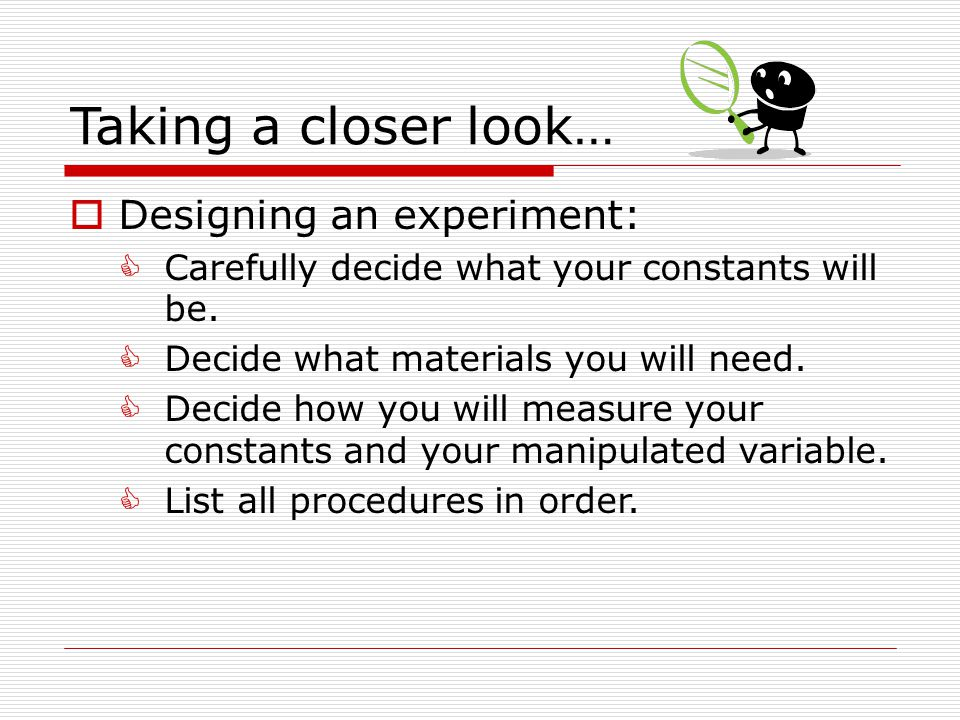 Taking a closer look… Designing an experiment: