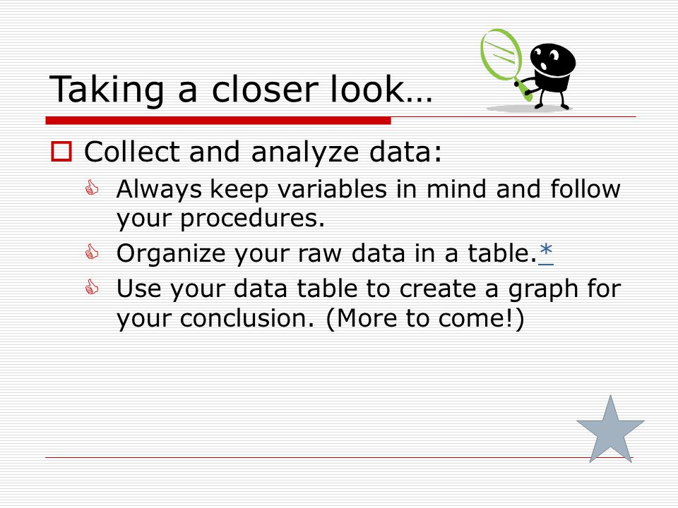 Taking a closer look… Collect and analyze data: