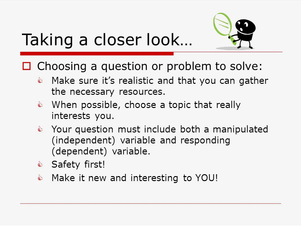 Taking a closer look… Choosing a question or problem to solve: