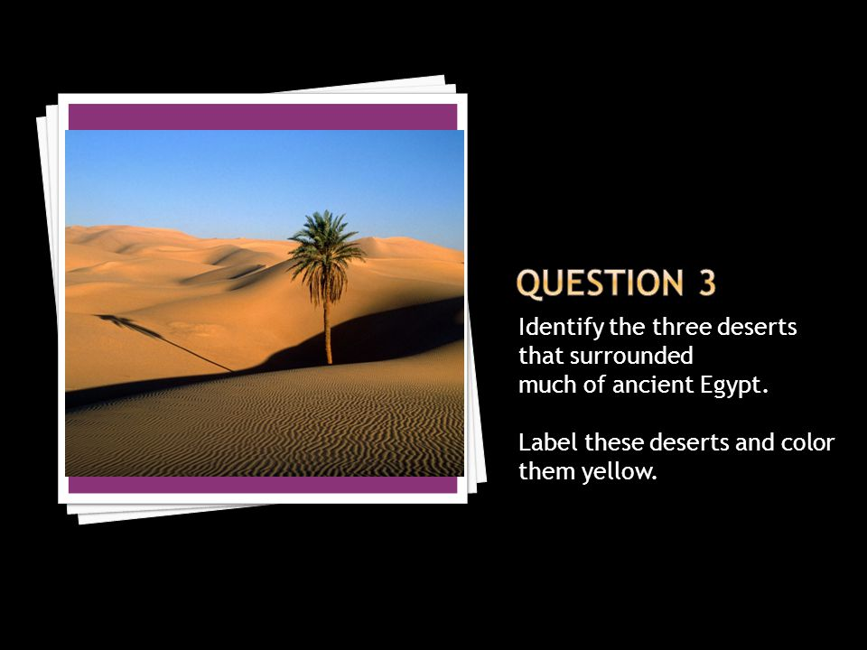 Question 3 Identify the three deserts that surrounded