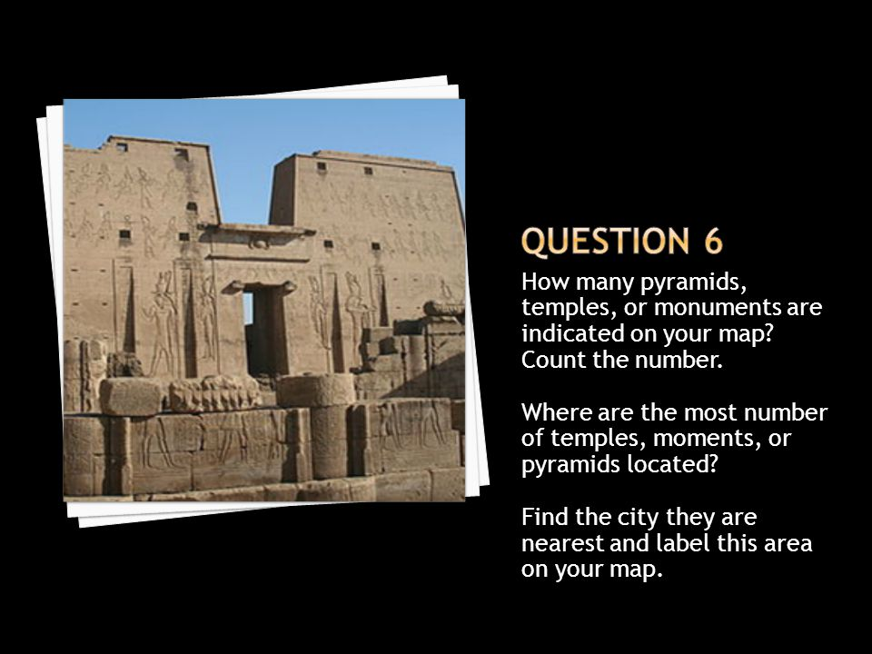 Question 6 How many pyramids, temples, or monuments are indicated on your map Count the number.