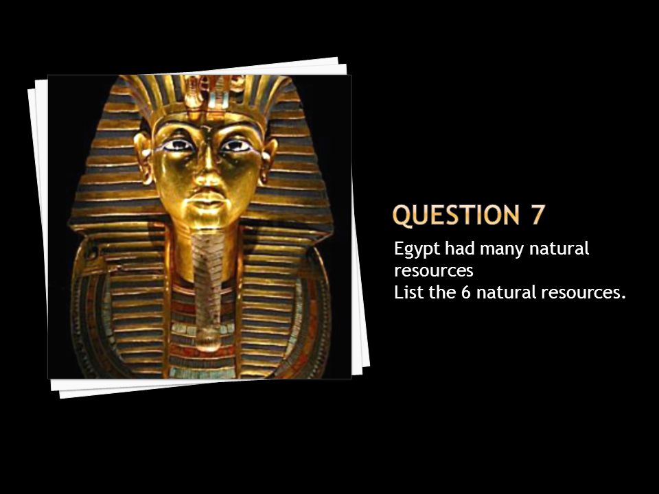Question 7 Egypt had many natural resources