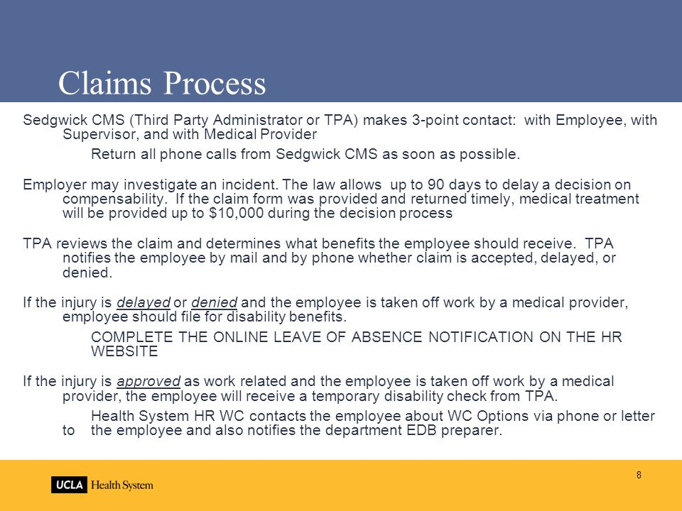 Claims Process Sedgwick CMS (Third Party Administrator or TPA) makes 3-point contact: with Employee, with Supervisor, and with Medical Provider.