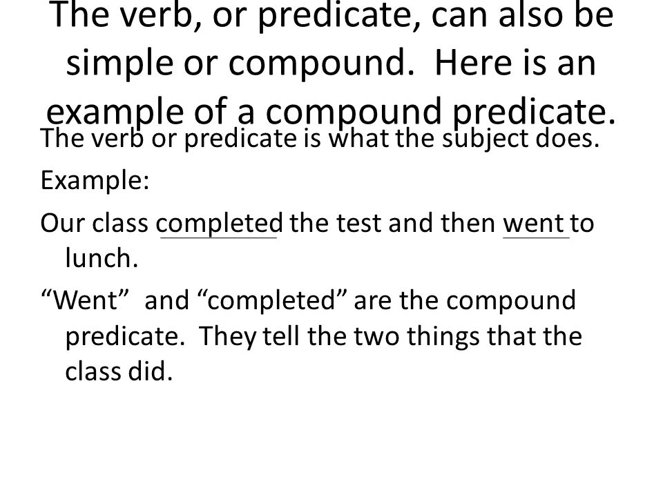 The verb, or predicate, can also be simple or compound