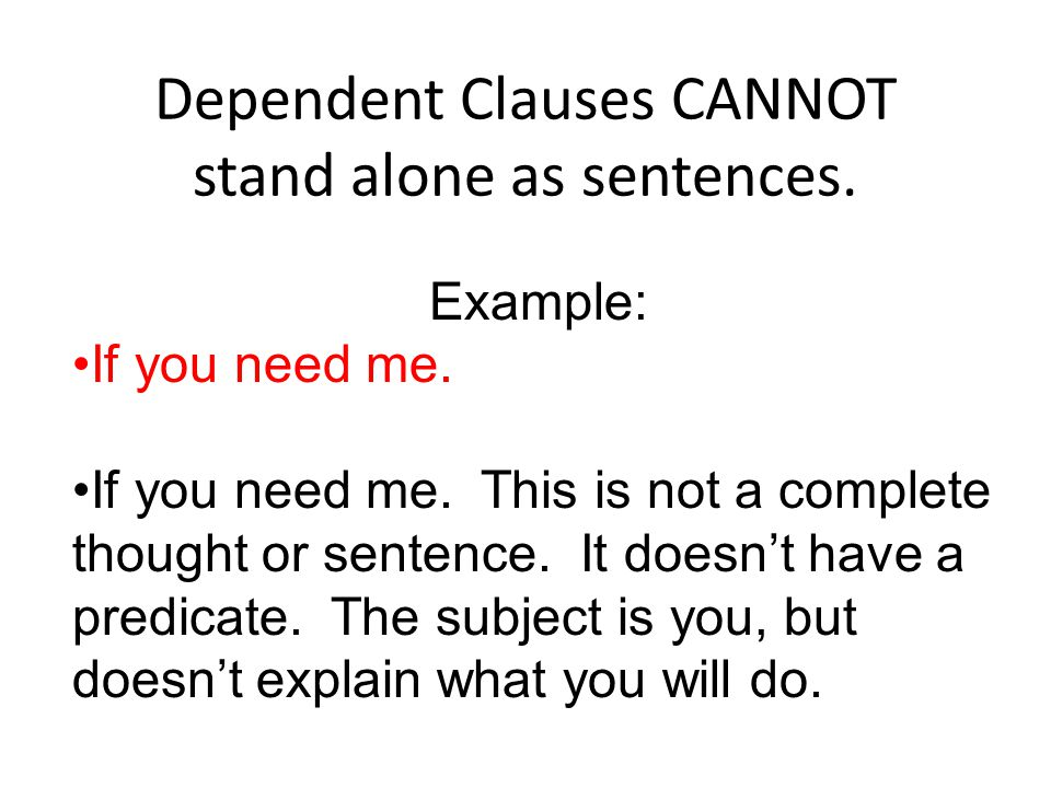Dependent Clauses CANNOT stand alone as sentences.