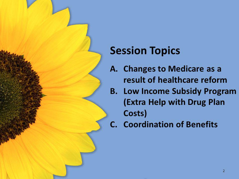 Session Topics Changes to Medicare as a result of healthcare reform