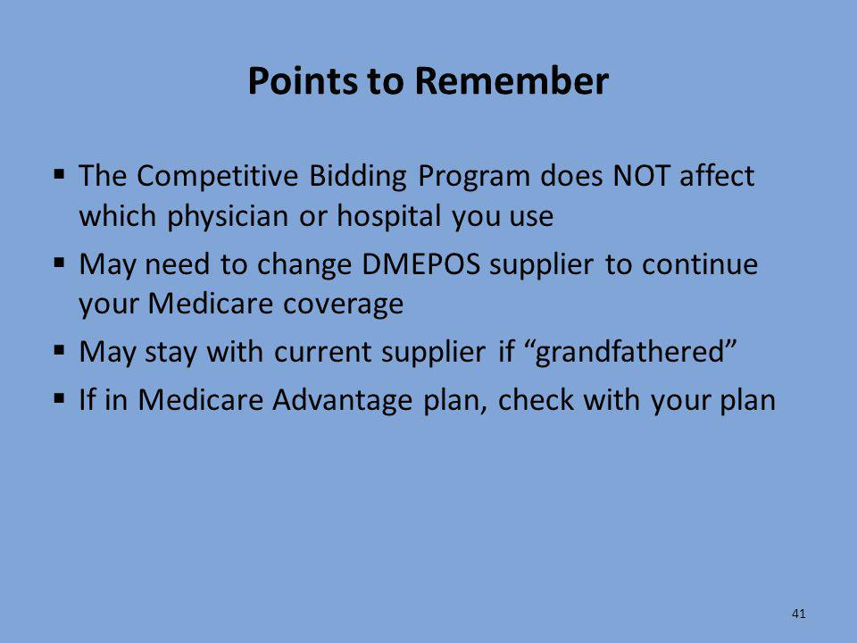 Points to Remember The Competitive Bidding Program does NOT affect which physician or hospital you use.