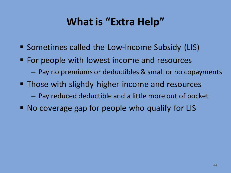What is Extra Help Sometimes called the Low-Income Subsidy (LIS)