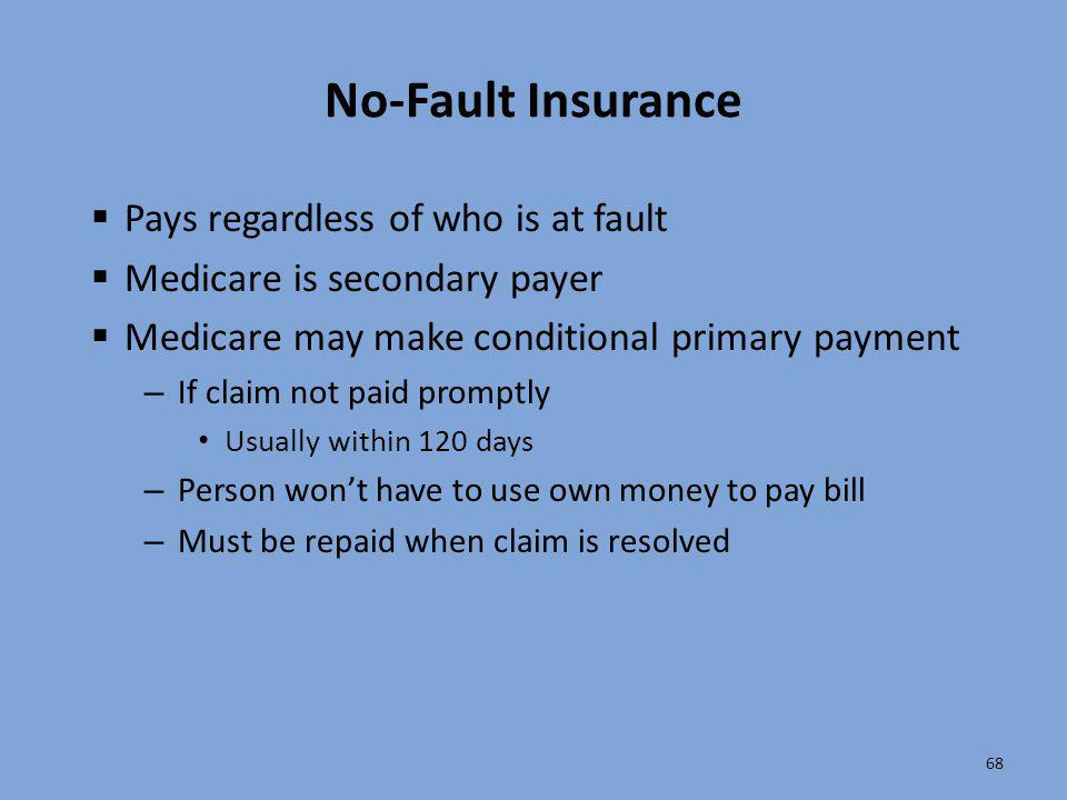No-Fault Insurance Pays regardless of who is at fault