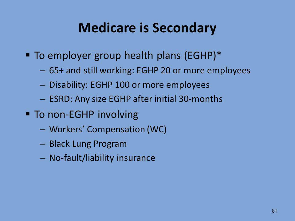 Medicare is Secondary To employer group health plans (EGHP)*
