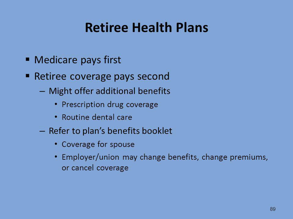 Retiree Health Plans Medicare pays first Retiree coverage pays second