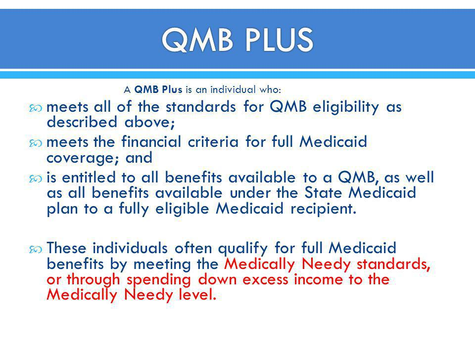 QMB PLUS A QMB Plus is an individual who: meets all of the standards for QMB eligibility as described above;