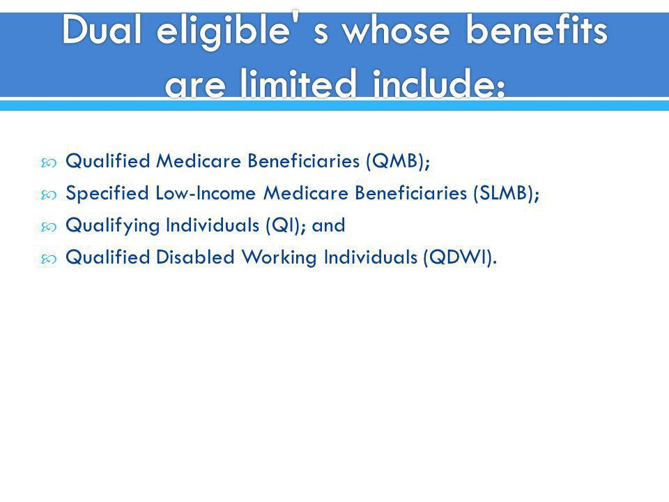 Dual eligible s whose benefits are limited include: