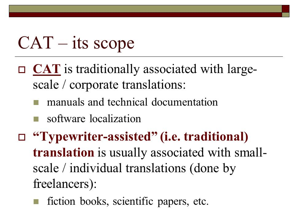 CAT – its scope WRONG!!! CAT is traditionally associated with large-scale / corporate translations: