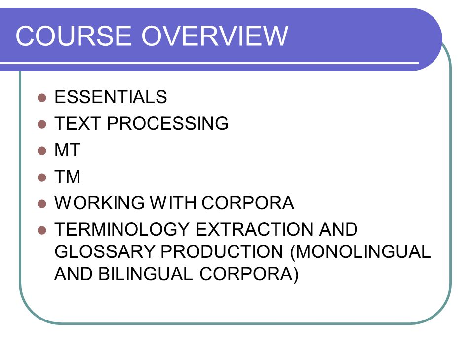 COURSE OVERVIEW ESSENTIALS TEXT PROCESSING MT TM WORKING WITH CORPORA