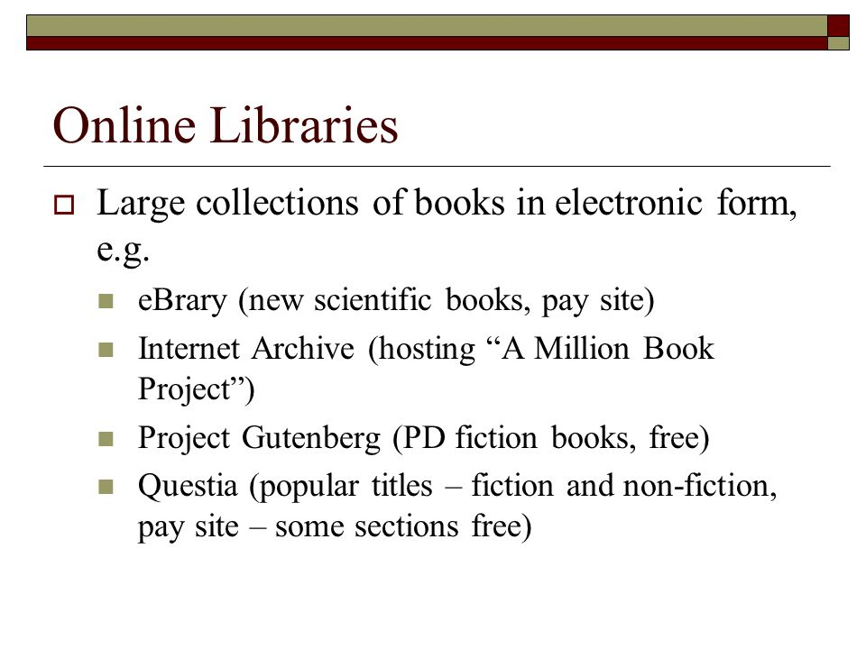 Online Libraries Large collections of books in electronic form, e.g.