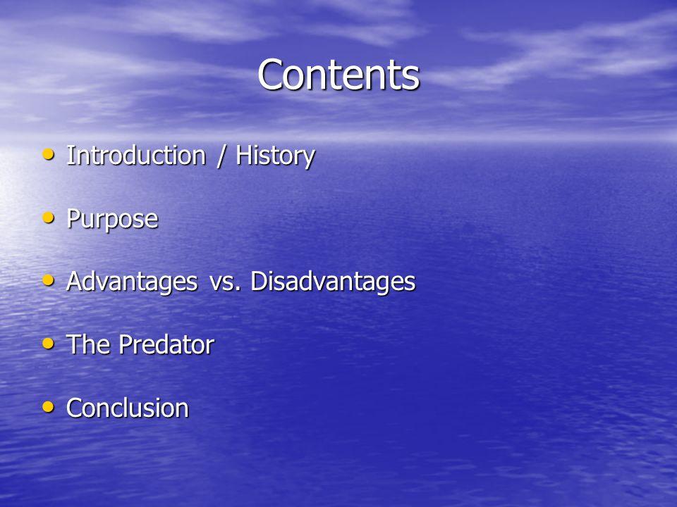 Contents Introduction / History Purpose Advantages vs. Disadvantages
