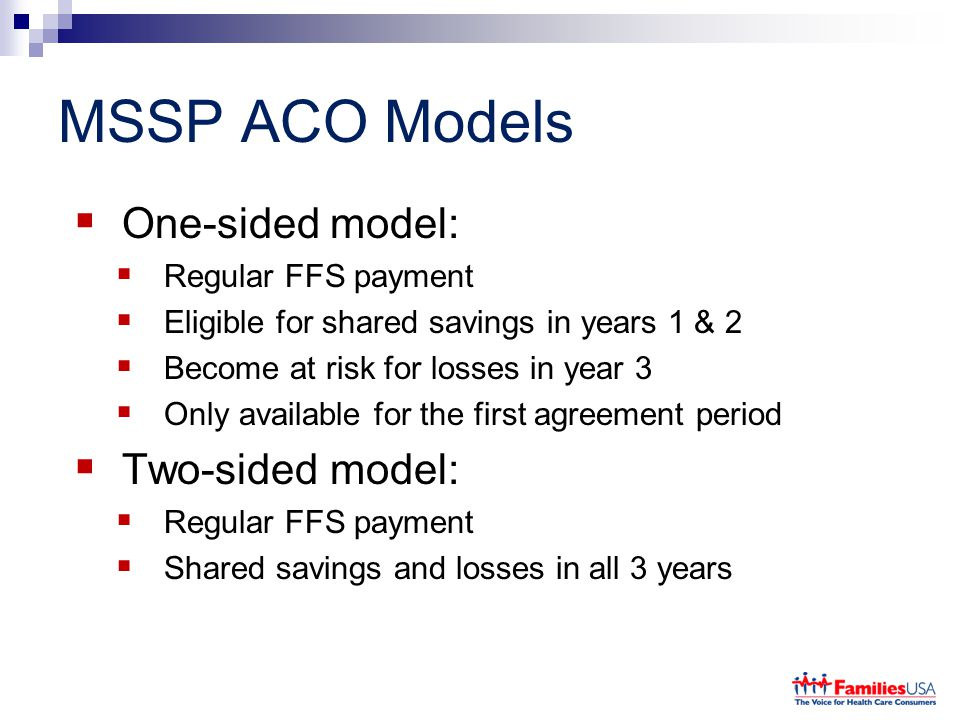 MSSP ACO Models One-sided model: Two-sided model: Regular FFS payment