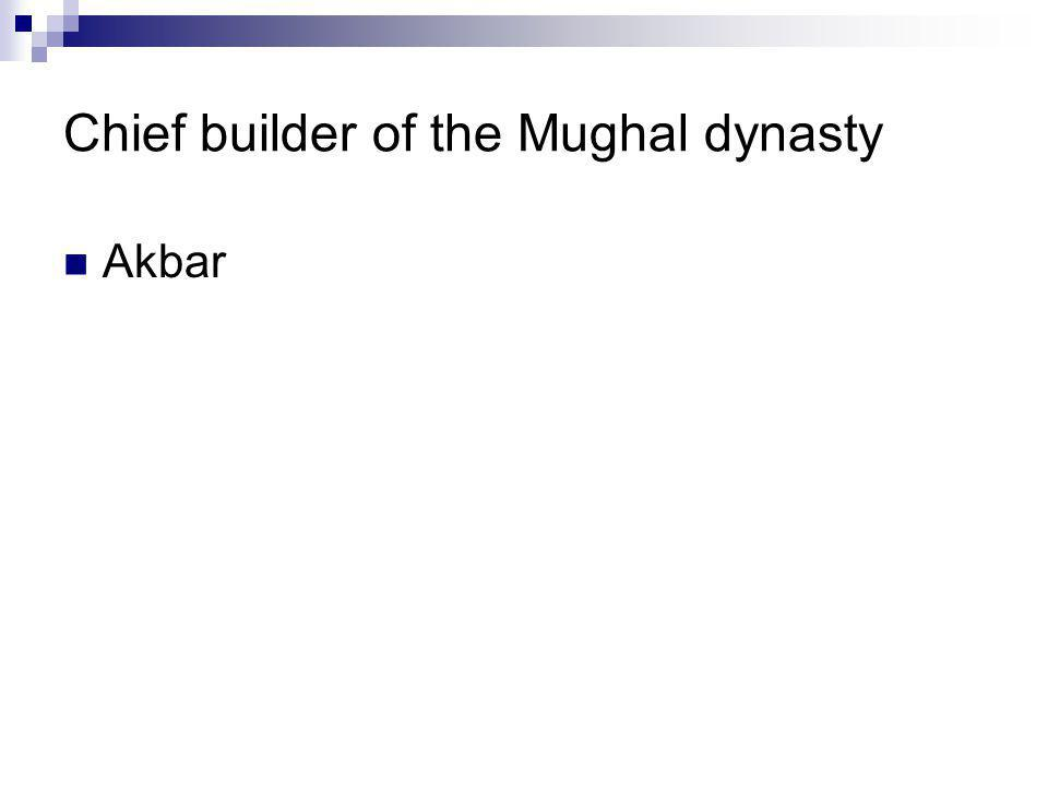 Chief builder of the Mughal dynasty