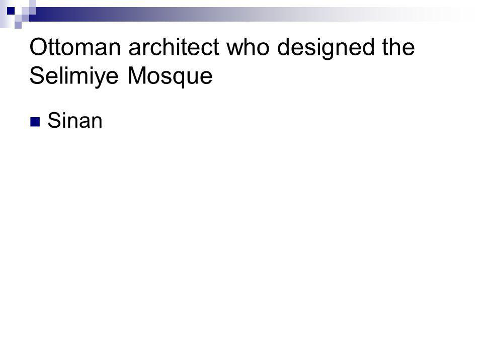 Ottoman architect who designed the Selimiye Mosque