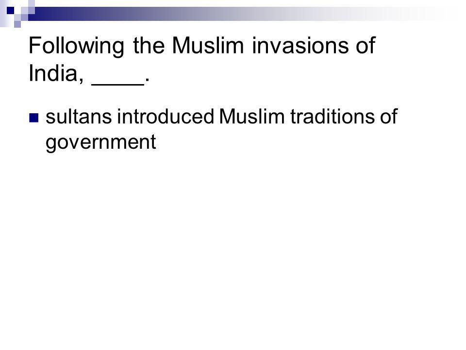 Following the Muslim invasions of India, ____.