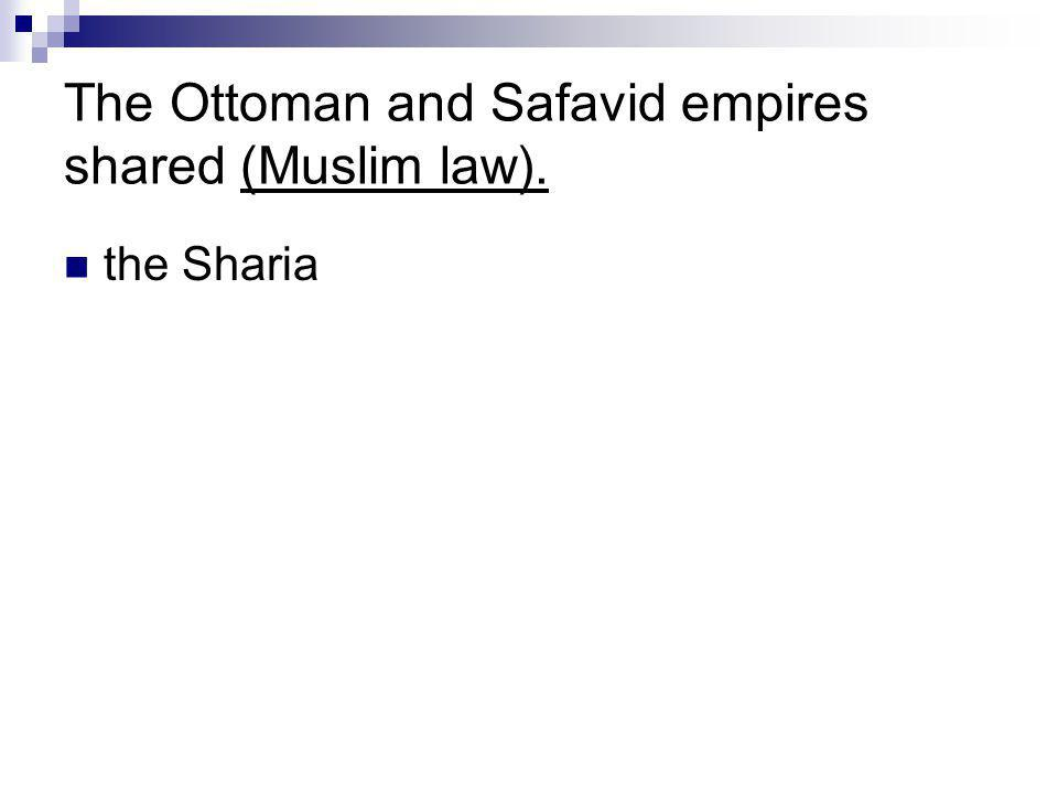 The Ottoman and Safavid empires shared (Muslim law).