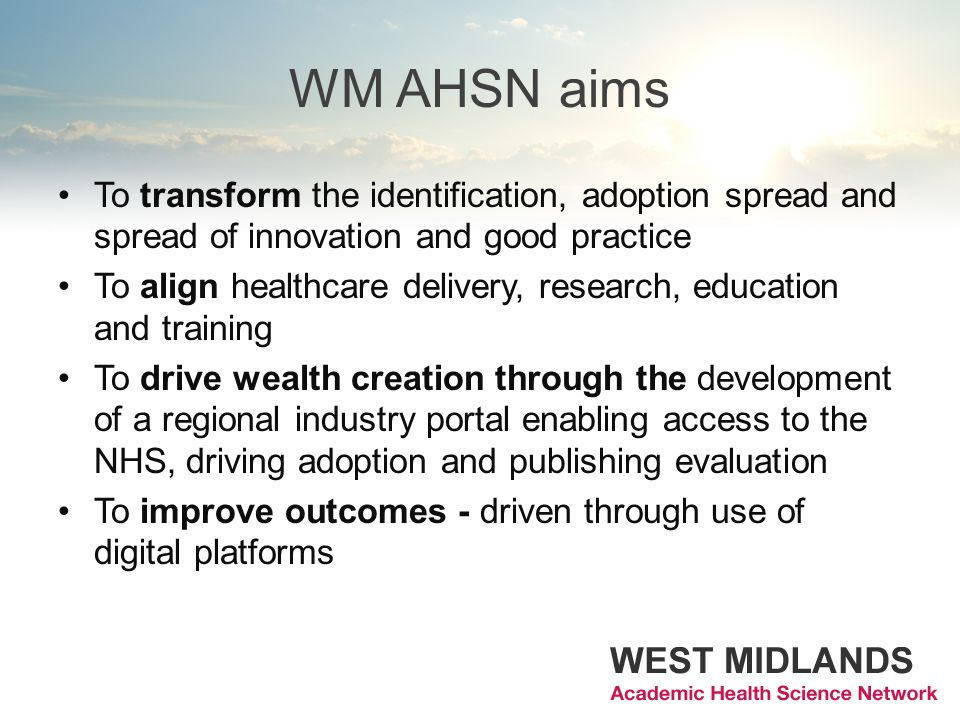 WM AHSN aims To transform the identification, adoption spread and spread of innovation and good practice.