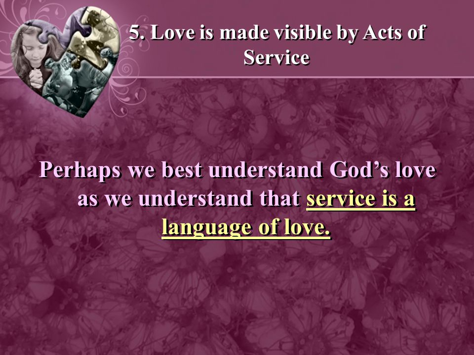 5. Love is made visible by Acts of Service