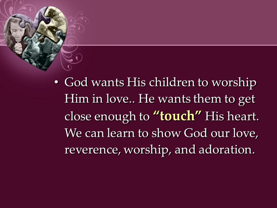 God wants His children to worship Him in love