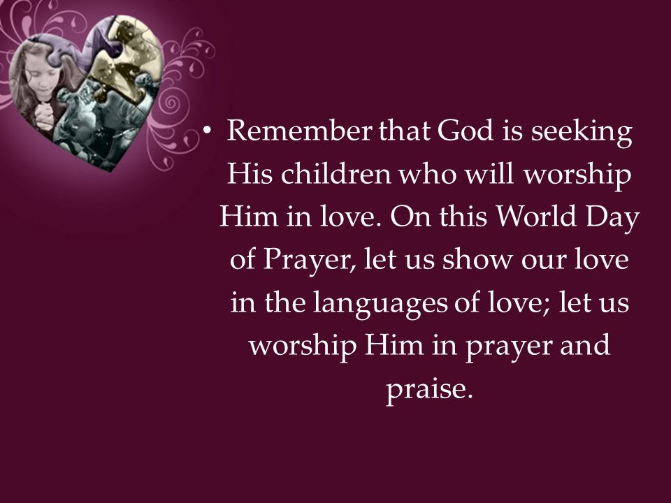 Remember that God is seeking His children who will worship Him in love