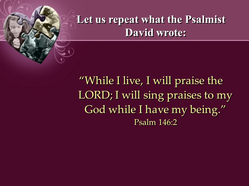 Let us repeat what the Psalmist David wrote: