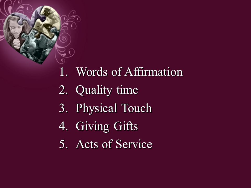 Words of Affirmation Quality time Physical Touch Giving Gifts Acts of Service
