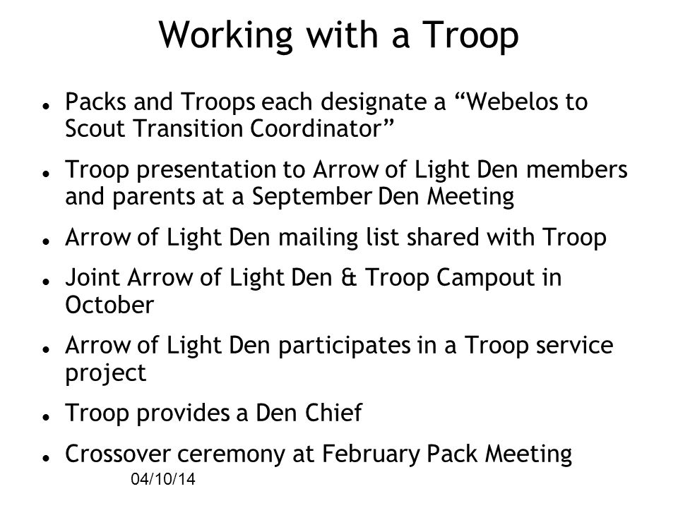 Working with a Troop 04/10/14. Packs and Troops each designate a Webelos to Scout Transition Coordinator