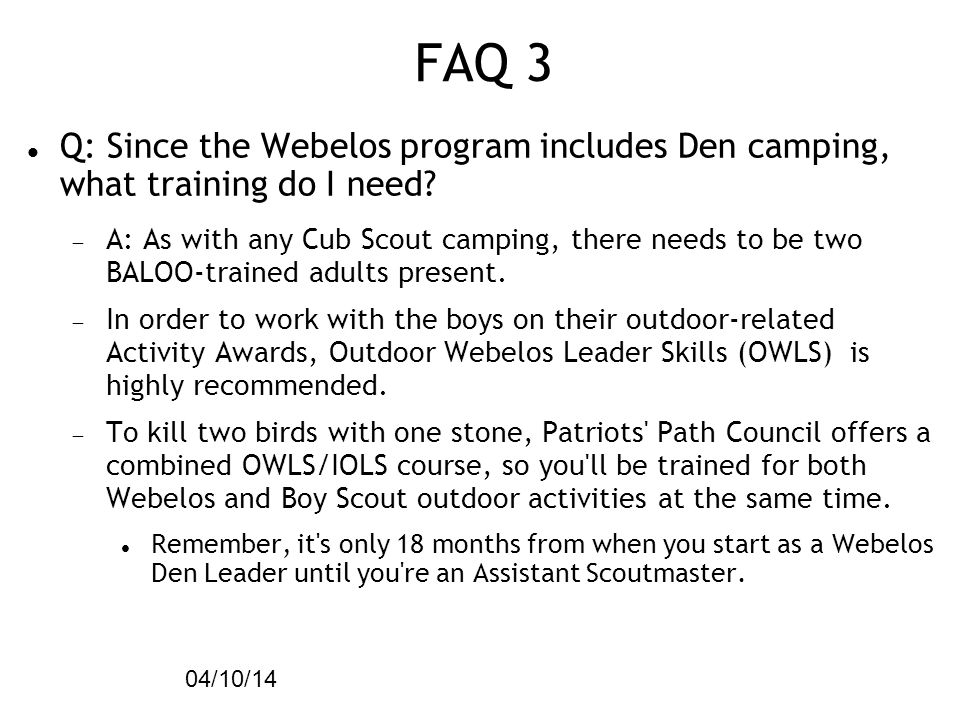 FAQ 3 04/10/14. Q: Since the Webelos program includes Den camping, what training do I need