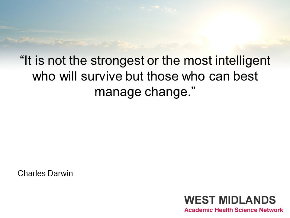 It is not the strongest or the most intelligent who will survive but those who can best manage change.