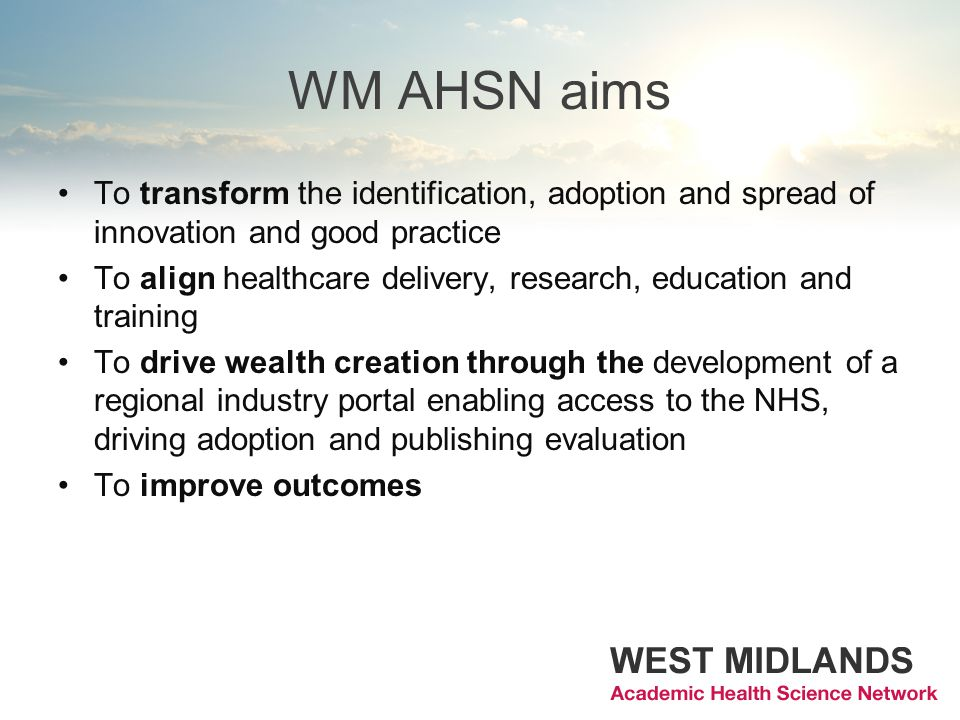 WM AHSN aims To transform the identification, adoption and spread of innovation and good practice.