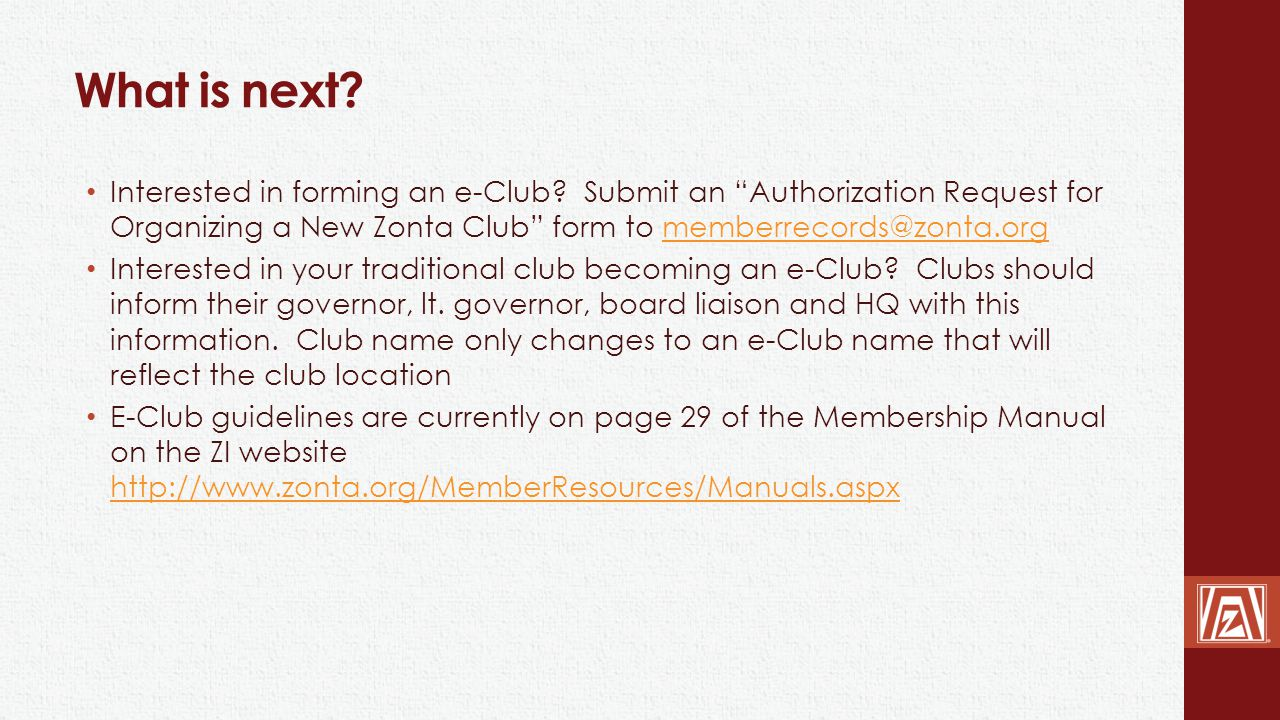 What is next Interested in forming an e-Club Submit an Authorization Request for Organizing a New Zonta Club form to memberrecords@zonta.org.
