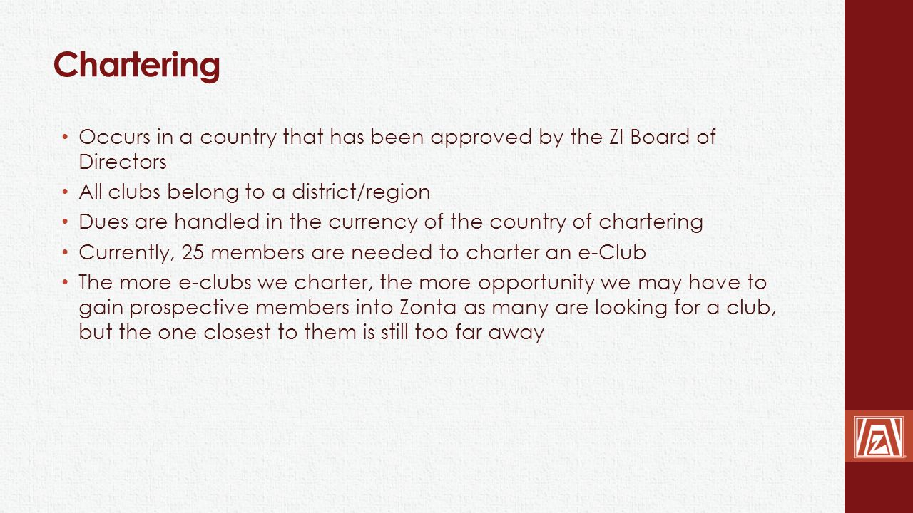 Chartering Occurs in a country that has been approved by the ZI Board of Directors. All clubs belong to a district/region.