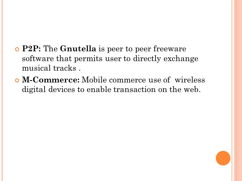 P2P: The Gnutella is peer to peer freeware software that permits user to directly exchange musical tracks .