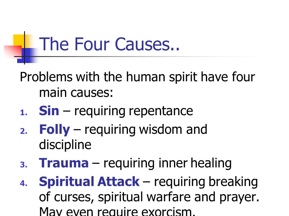 The Four Causes.. Problems with the human spirit have four main causes: Sin – requiring repentance.