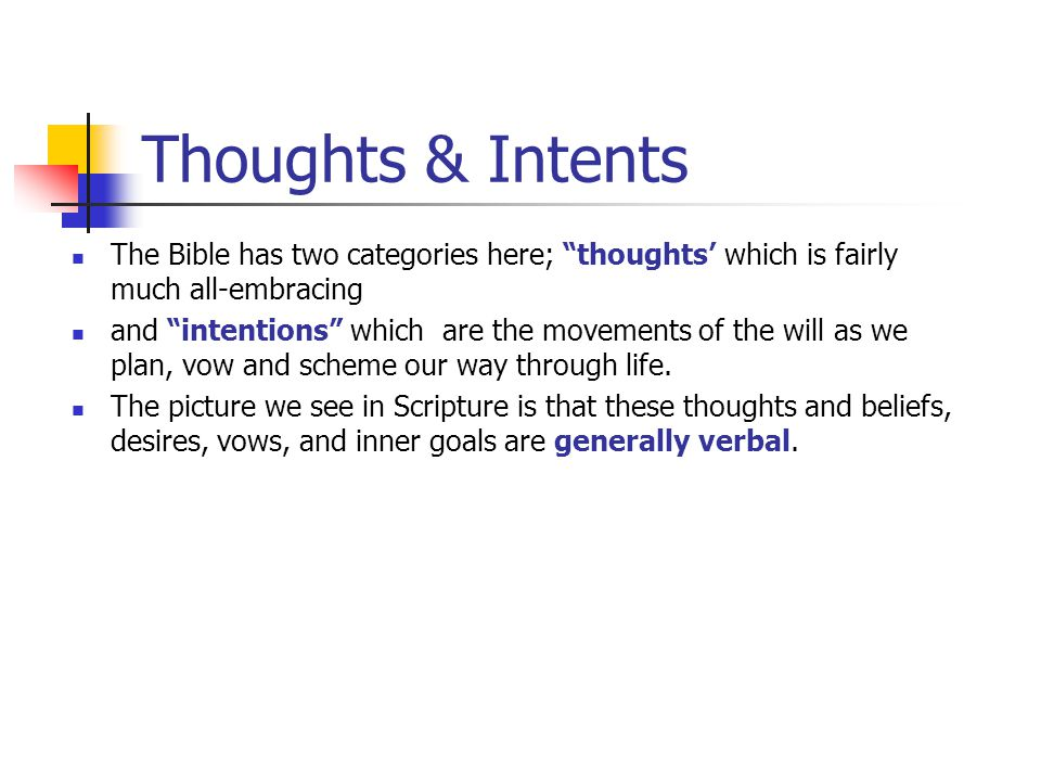 Thoughts & Intents The Bible has two categories here; thoughts' which is fairly much all-embracing.