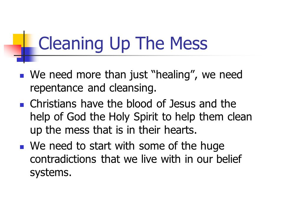 Cleaning Up The Mess We need more than just healing , we need repentance and cleansing.