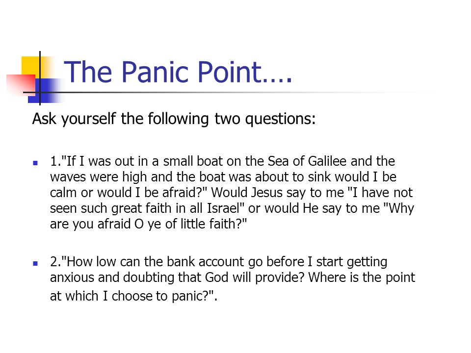 The Panic Point…. Ask yourself the following two questions: