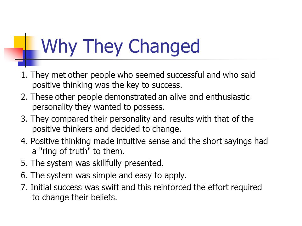 Why They Changed 1. They met other people who seemed successful and who said positive thinking was the key to success.